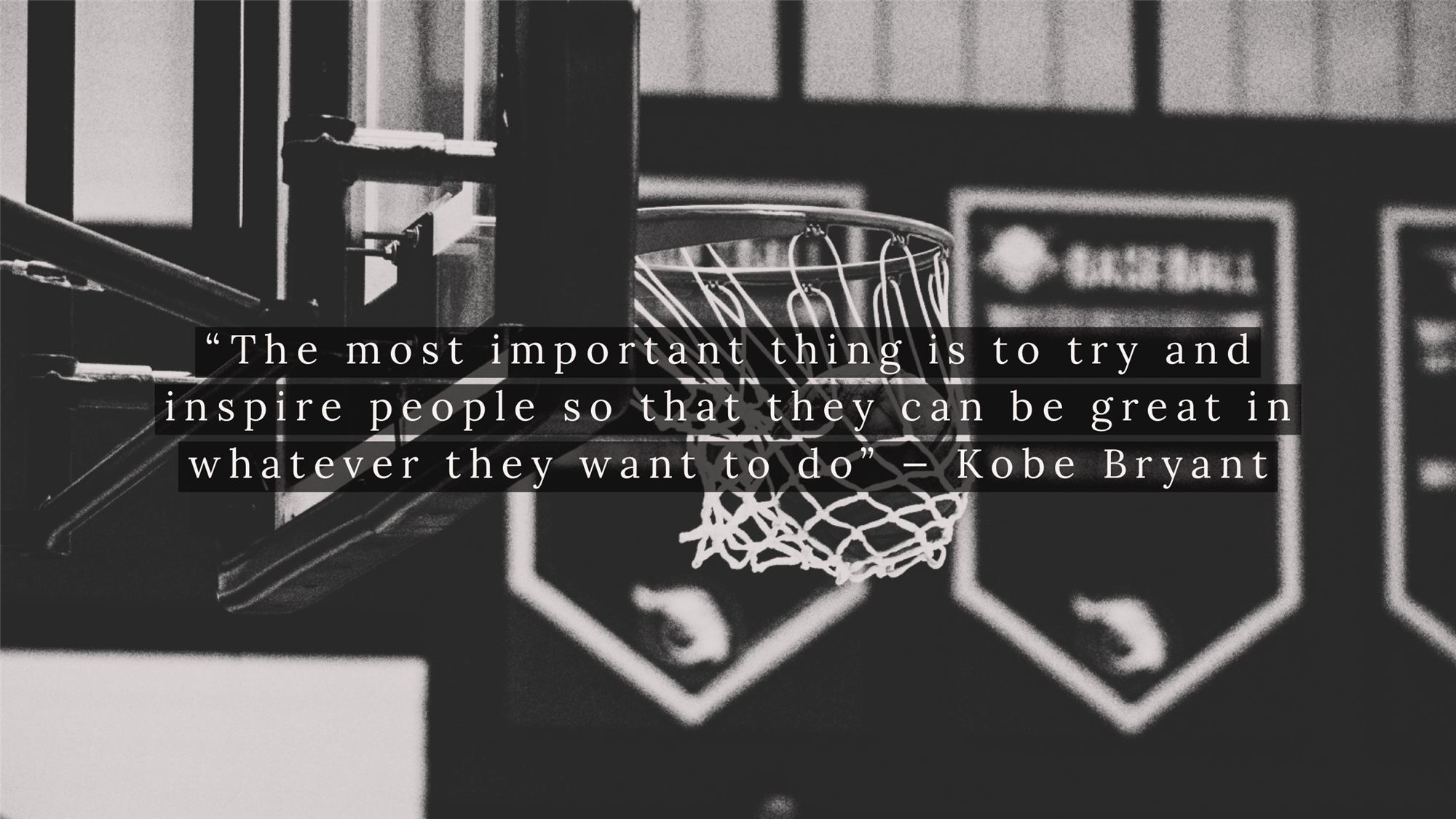 The most important thing is to try and inspire people so that they can be great in whatever they want to do - Kobe Bryant
